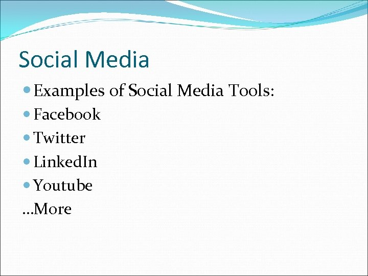 Social Media Examples of Social Media Tools: Facebook Twitter Linked. In Youtube …More
