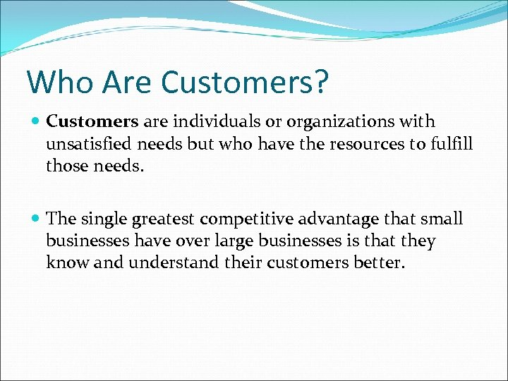 Who Are Customers? Customers are individuals or organizations with unsatisfied needs but who have