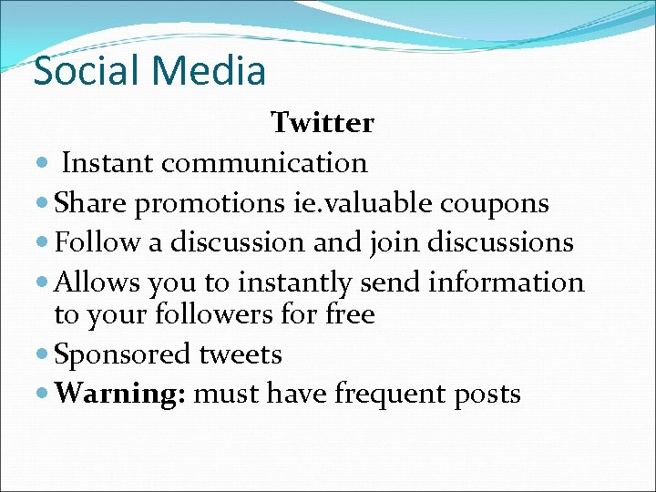 Social Media Twitter Instant communication Share promotions ie. valuable coupons Follow a discussion and
