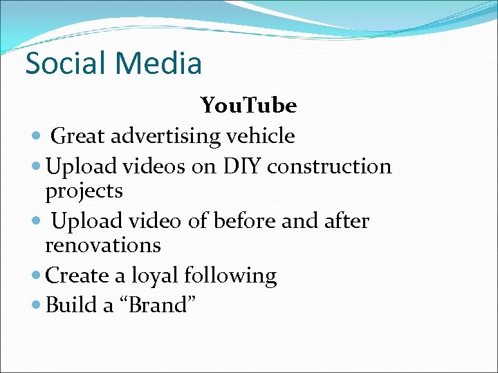 Social Media You. Tube Great advertising vehicle Upload videos on DIY construction projects Upload