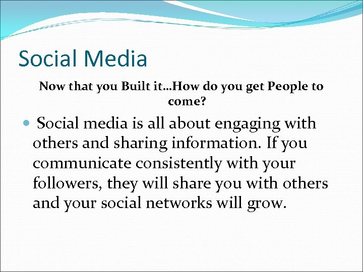 Social Media Now that you Built it…How do you get People to come? Social