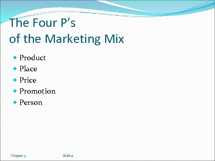 The Four P's of the Marketing Mix Product Place Price Promotion Person Chapter 5