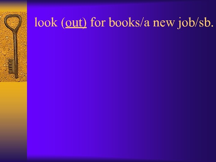 look (out) for books/a new job/sb.