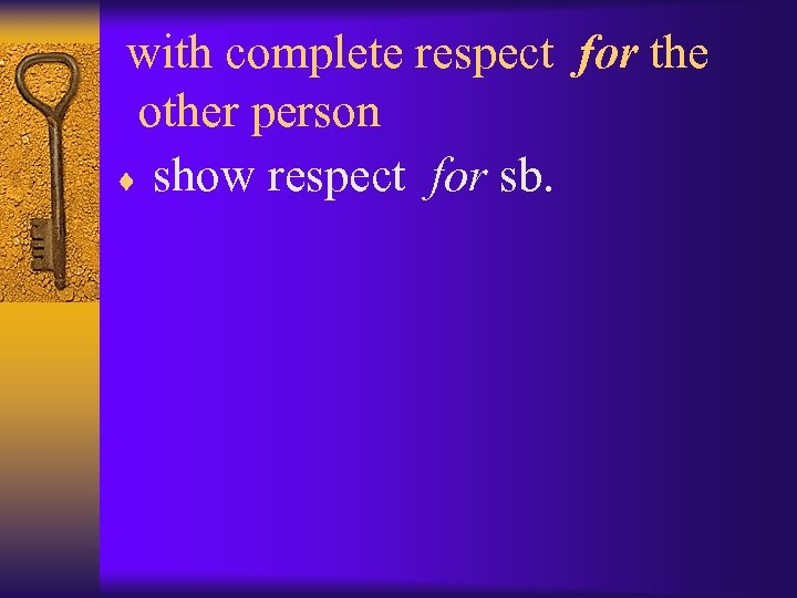 with complete respect for the other person ¨ show respect for sb.
