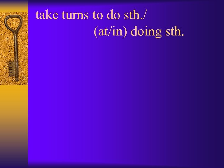 take turns to do sth. / (at/in) doing sth.
