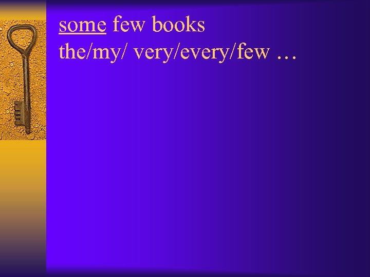 some few books the/my/ very/every/few …