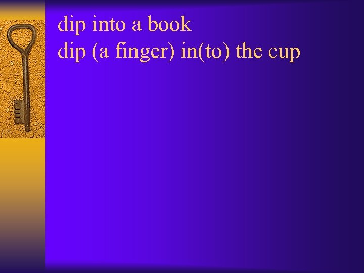 dip into a book dip (a finger) in(to) the cup