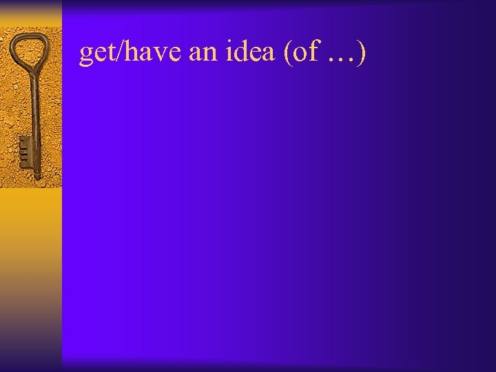 get/have an idea (of …)
