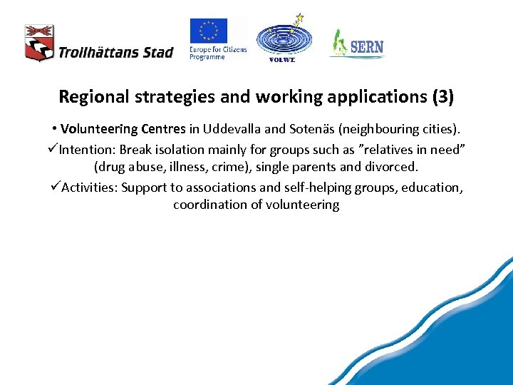 Regional strategies and working applications (3) • Volunteering Centres in Uddevalla and Sotenäs (neighbouring