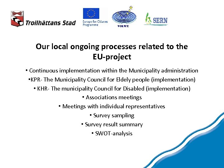 Our local ongoing processes related to the EU-project • Continuous implementation within the Municipality