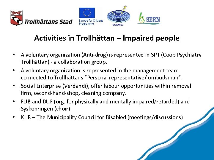 Activities in Trollhättan – Impaired people • A voluntary organization (Anti-drug) is represented in