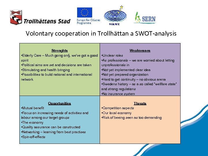 Volontary cooperation in Trollhättan a SWOT-analysis Strenghts • Elderly Care – Much going on§,