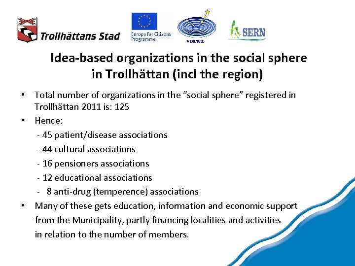 Idea-based organizations in the social sphere in Trollhättan (incl the region) • Total number