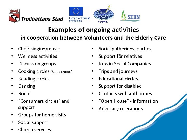 Examples of ongoing activities in cooperation between Volunteers and the Elderly Care Choir singing/music