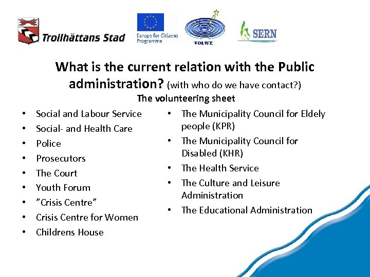 What is the current relation with the Public administration? (with who do we have