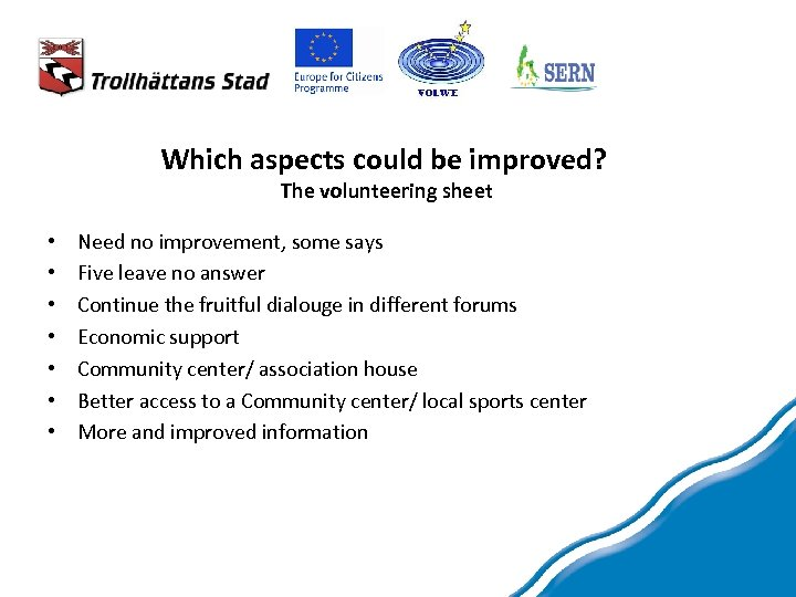 Which aspects could be improved? The volunteering sheet • • Need no improvement, some