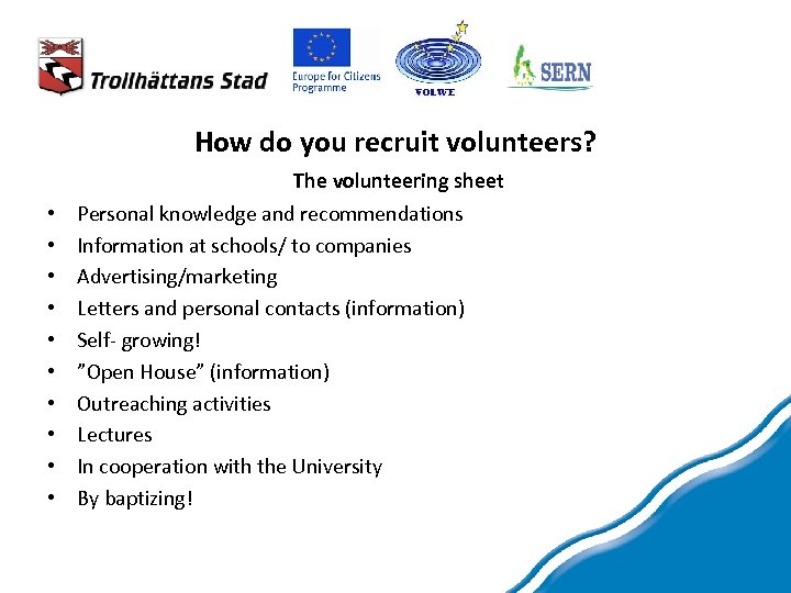 How do you recruit volunteers? • • • The volunteering sheet Personal knowledge and