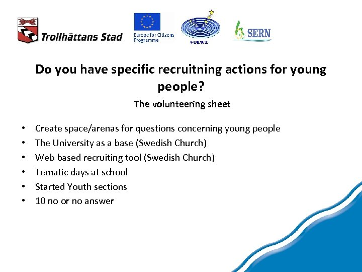 Do you have specific recruitning actions for young people? The volunteering sheet • •
