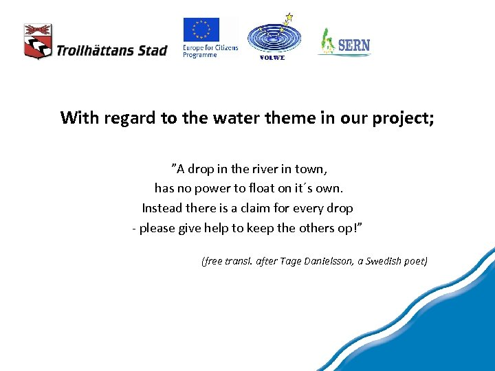 "With regard to the water theme in our project; ""A drop in the river"