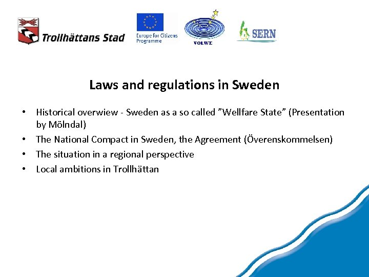Laws and regulations in Sweden • Historical overwiew - Sweden as a so called