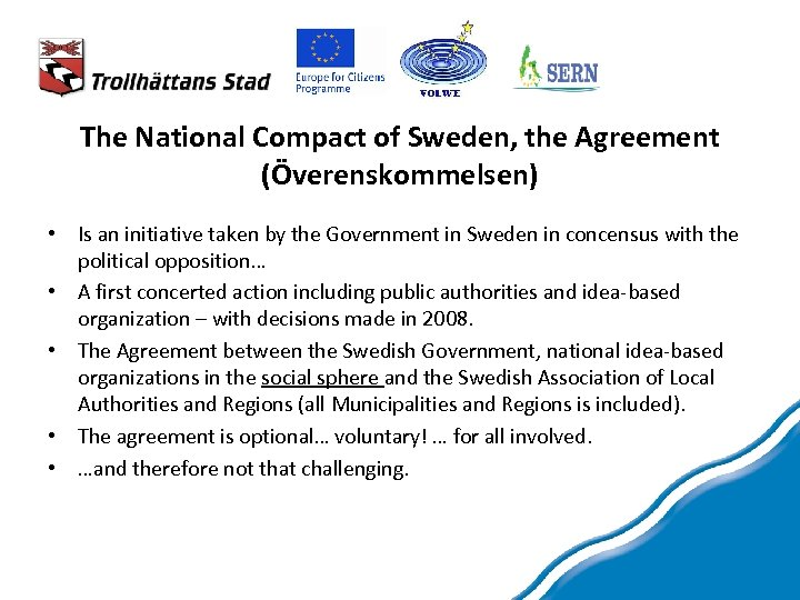 The National Compact of Sweden, the Agreement (Överenskommelsen) • Is an initiative taken by