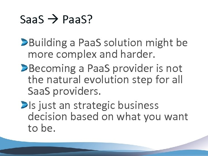 Saa. S Paa. S? Building a Paa. S solution might be more complex and