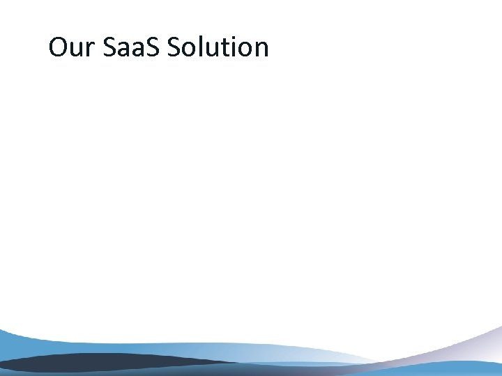 Our Saa. S Solution