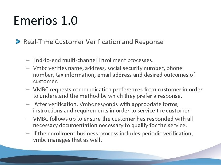 Emerios 1. 0 Real-Time Customer Verification and Response – End-to-end multi-channel Enrollment processes. –