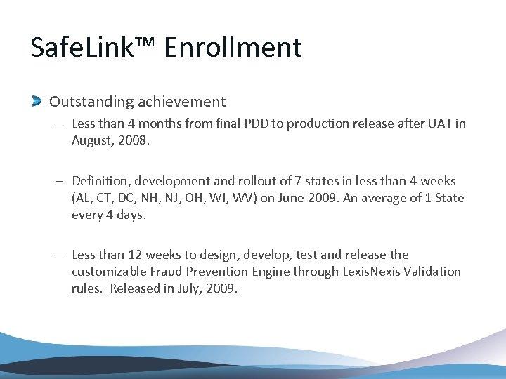 Safe. Link™ Enrollment Outstanding achievement – Less than 4 months from final PDD to