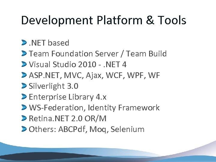Development Platform & Tools. NET based Team Foundation Server / Team Build Visual Studio