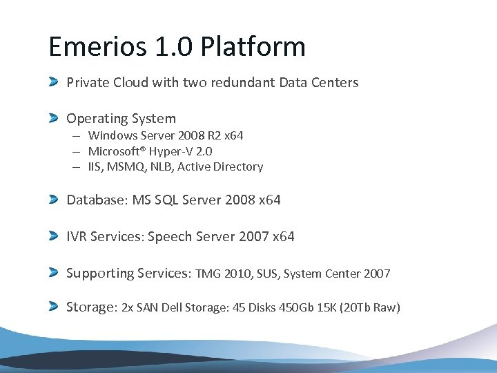 Emerios 1. 0 Platform Private Cloud with two redundant Data Centers Operating System –