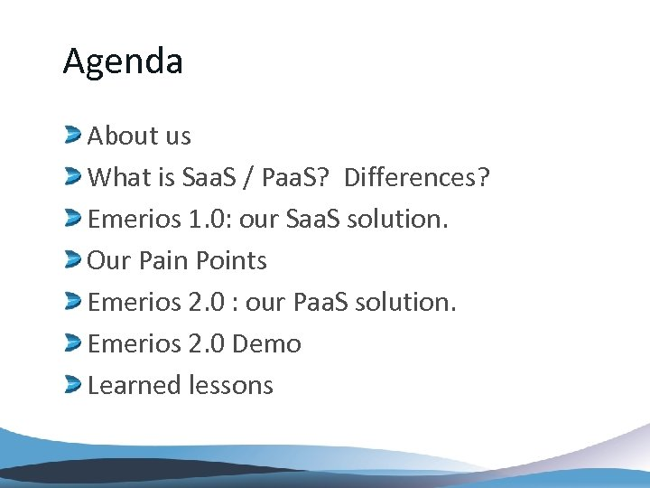 Agenda About us What is Saa. S / Paa. S? Differences? Emerios 1. 0: