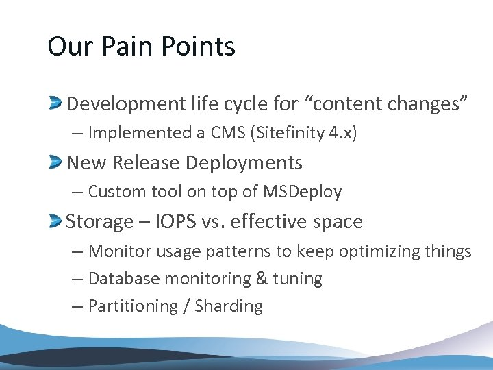 """Our Pain Points Development life cycle for """"content changes"""" – Implemented a CMS (Sitefinity"""