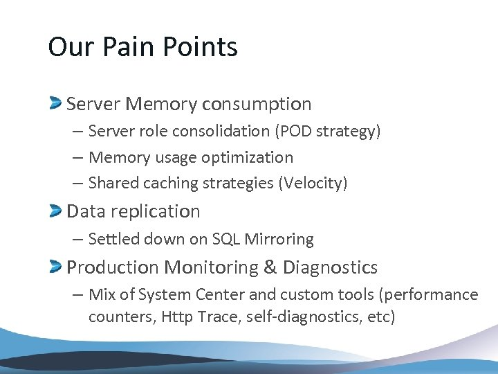 Our Pain Points Server Memory consumption – Server role consolidation (POD strategy) – Memory