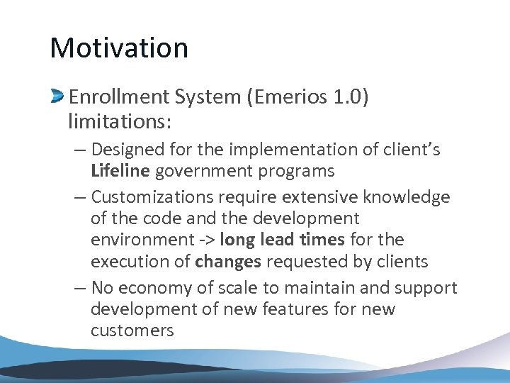 Motivation Enrollment System (Emerios 1. 0) limitations: – Designed for the implementation of client's