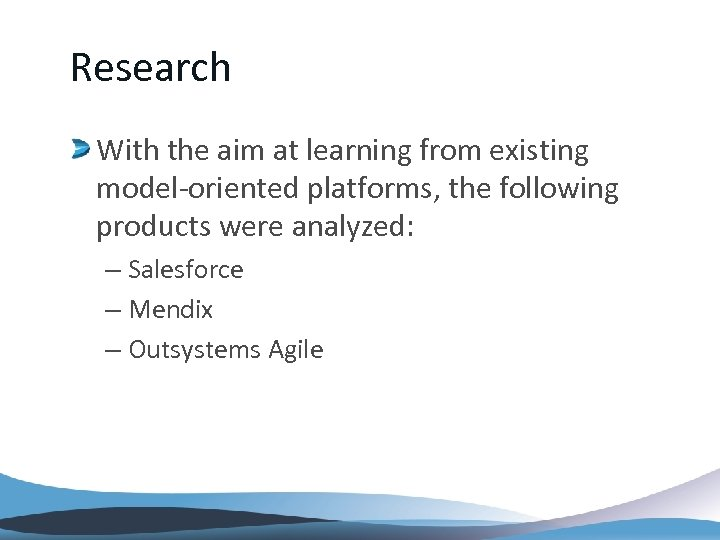 Research With the aim at learning from existing model-oriented platforms, the following products were