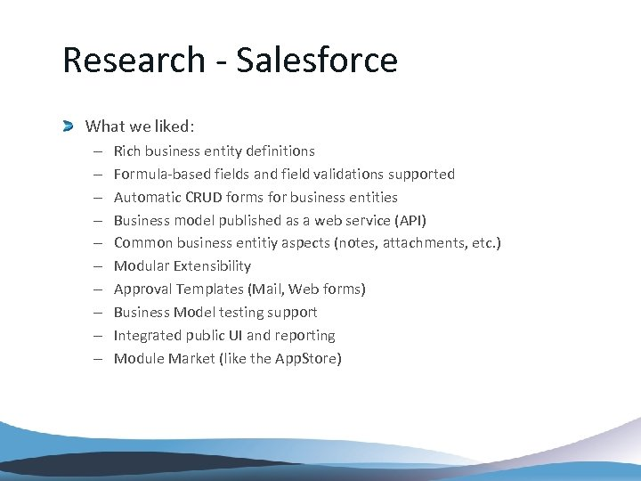 Research - Salesforce What we liked: – – – – – Rich business entity