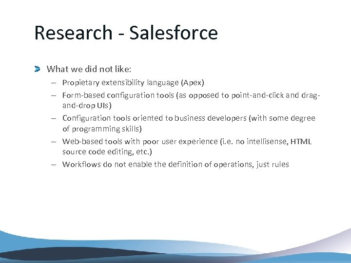 Research - Salesforce What we did not like: – Propietary extensibility language (Apex) –