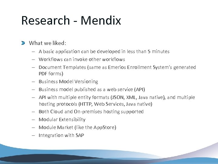 Research - Mendix What we liked: – A basic application can be developed in