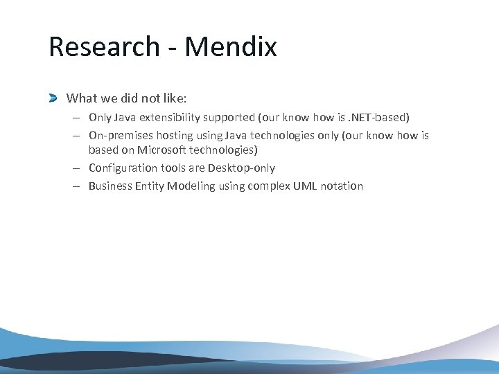 Research - Mendix What we did not like: – Only Java extensibility supported (our