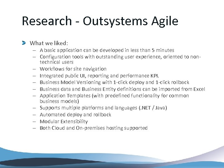 Research - Outsystems Agile What we liked: – A basic application can be developed
