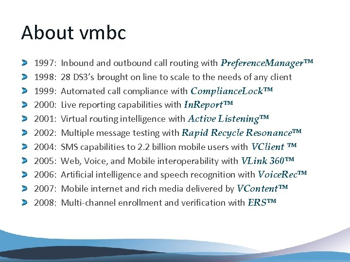 About vmbc 1997: Inbound and outbound call routing with Preference. Manager™ 1998: 28 DS