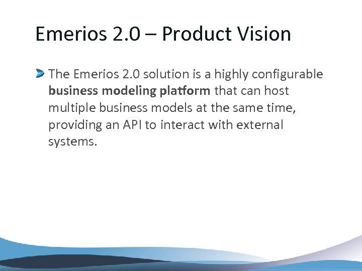 Emerios 2. 0 – Product Vision The Emerios 2. 0 solution is a highly