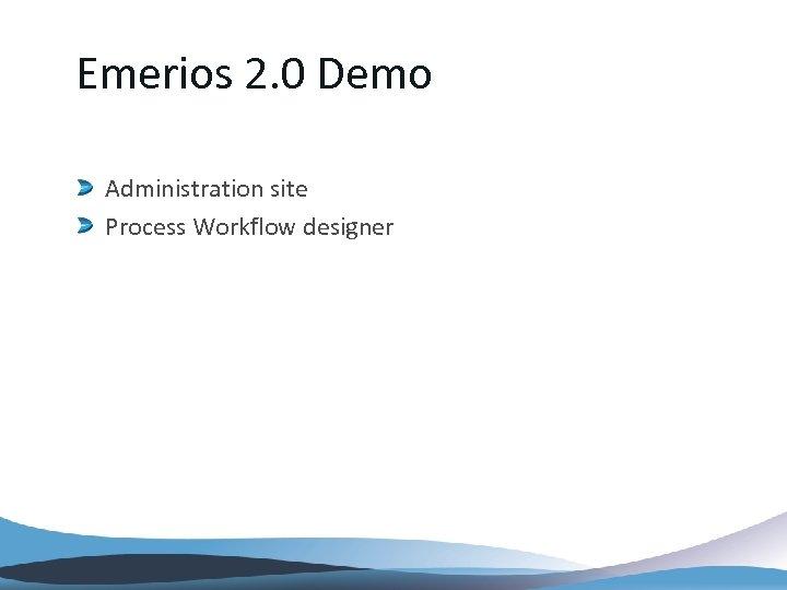 Emerios 2. 0 Demo Administration site Process Workflow designer