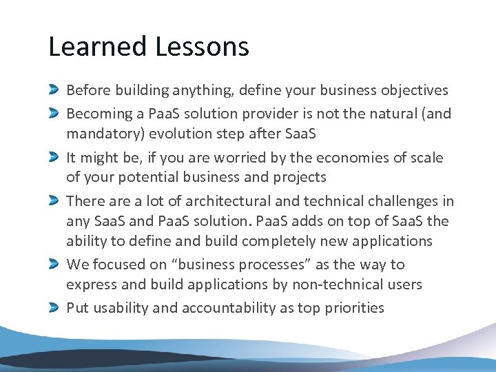 Learned Lessons Before building anything, define your business objectives Becoming a Paa. S solution