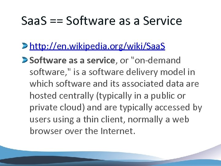 Saa. S == Software as a Service http: //en. wikipedia. org/wiki/Saa. S Software as