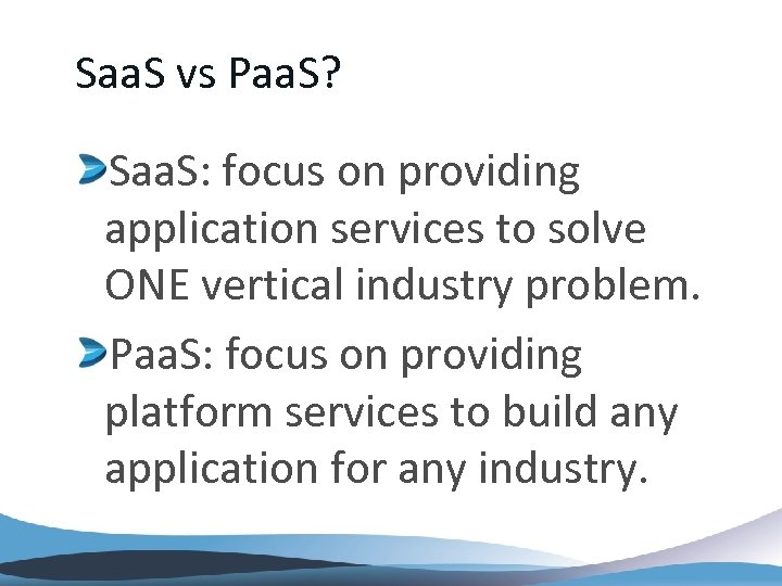 Saa. S vs Paa. S? Saa. S: focus on providing application services to solve