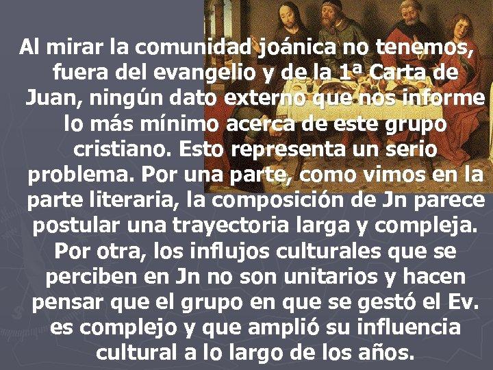 Al mirar la comunidad joánica no tenemos, fuera del evangelio y de la 1ª