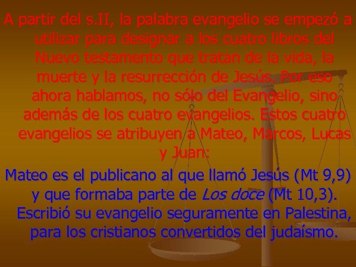 A partir del s. II, la palabra evangelio se empezó a utilizar para designar