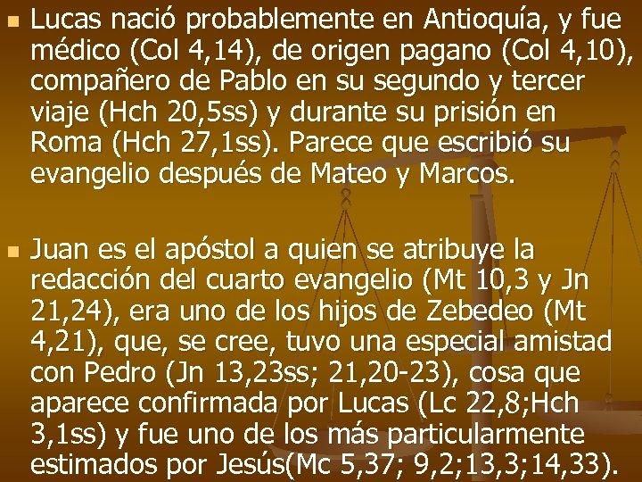 n n Lucas nació probablemente en Antioquía, y fue médico (Col 4, 14), de